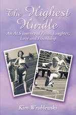 The Highest Hurdle: An ALS Journey of Faith, Laughter, Love and Friendship
