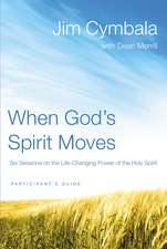 When God's Spirit Moves Participant's Guide: Six Sessions on the Life-Changing Power of the Holy Spirit