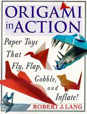Origami in Action:  Paper Toys That Fly, Flag, Gobble and Inflate!