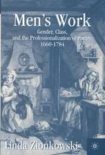 Men's Work: Gender, Class, and the Professionalization of Poetry, 1660–1784