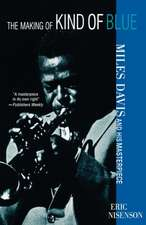 Making Of Kind Of Blue: Miles Davis and His Masterpiece