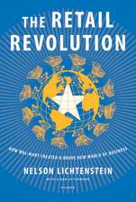 The Retail Revolution:  How Wal-Mart Created a Brave New World of Business