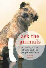 Ask the Animals:  A Vet's Eye View of Pets and the People They Love