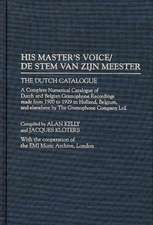 His Master's Voice/de Stem Van Zijn Meester:  The Dutch Catalogue, a Complete Numerical Catalogue of Dutch and Belgian Gramophone Recordings Made from