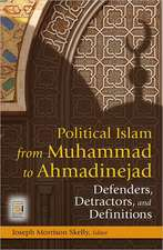 Political Islam from Muhammad to Ahmadinejad:  Defenders, Detractors, and Definitions