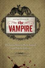 Encyclopedia of the Vampire:  The Living Dead in Myth, Legend, and Popular Culture