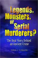 Legends, Monsters, or Serial Murderers?:  The Real Story Behind an Ancient Crime