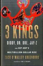 3 Kings: Diddy, Dr. Dre, Jay-Z, and Hip-Hop's Multibillion-Dollar Rise