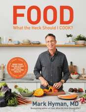 Food: What the Heck Should I Cook?: More than 100 Delicious Recipes for Lifelong Health