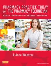 Pharmacy Practice Today for the Pharmacy Technician: Career Training for the Pharmacy Technician