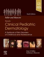 Paller and Mancini - Hurwitz Clinical Pediatric Dermatology: A Textbook of Skin Disorders of Childhood & Adolescence