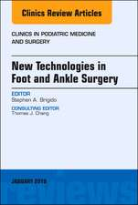 New Technologies in Foot and Ankle Surgery, An Issue of Clinics in Podiatric Medicine and Surgery