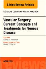 Vascular Surgery: Current Concepts and Treatments for Venous Disease, An Issue of Surgical Clinics