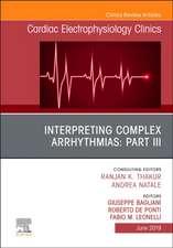 Interpreting Complex Arrhythmias: Part III, An Issue of Cardiac Electrophysiology Clinics