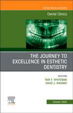 The Journey To Excellence in Esthetic Dentistry, An Issue of Dental Clinics of North America