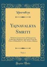 Yajnavalkya Smriti, Vol. 1: With the Commentary of Vijnanesvara Called the Mitaksara, and Notes From the Gloss of Bâlambhaṭṭa; The Âchâra Adhyâya (Classic Reprint)