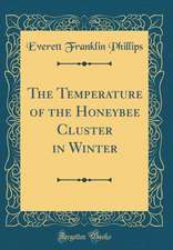 The Temperature of the Honeybee Cluster in Winter (Classic Reprint)