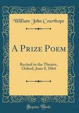 A Prize Poem: Recited in the Theatre, Oxford, June 8, 1864 (Classic Reprint)