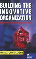 Building the Innovative Organization: Management Systems that encourage Innovation