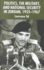 Politics, the Military and National Security in Jordan, 1955-1967