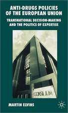 Anti-Drugs Policies of the European Union: Transnational Decision-Making and the Politics of Expertise