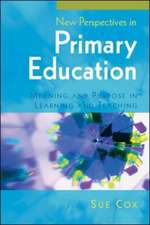 New Perspectives in Primary Education: Meaning and Purpose in Learning and Teaching