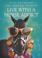 One Hundred Ways to Live with a Horse Addict