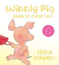 Wibbly Pig Likes to Have Fun