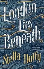 Duffy, S: London Lies Beneath