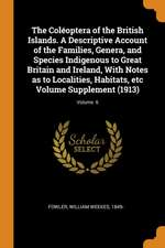 The Coléoptera of the British Islands. a Descriptive Account of the Families, Genera, and Species Indigenous to Great Britain and Ireland, with Notes