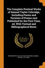 The Complete Poetical Works of Samuel Taylor Coleridge, Including Poems and Versions of Poems Now Published for the First Time, Ed. with Textual and B