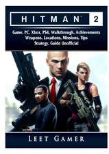 Hitman 2 Game, PC, Xbox, PS4, Walkthrough, Achievements, Weapons, Locations, Missions, Tips, Strategy, Guide Unofficial