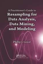 Practitioner's  Guide to Resampling for Data Analysis, Data Mining, and Modeling