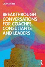 Breakthrough Conversations for Coaches, Consultants and Leaders