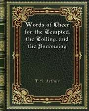 Words of Cheer for the Tempted. the Toiling. and the Sorrowing
