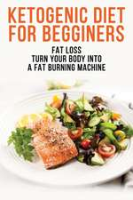 Ketogenic Diet for Begginers - Fat Loss - Turn Your Body Into a Fat Burning Machine