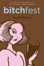 Bitchfest: 10 Years of Cultural Criticism from the Pages of Bitch Magazine