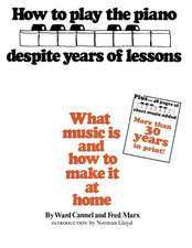 How to Play the Piano Despite Years of Lessons: What Music Is and How to Make It at Home
