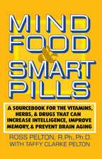 Mind Food & Smart Pills:  A Sourcebook for the Vitamins, Herbs, and Drugs That Can Increase Intelligence, Improve Memory, and Prevent Brain Agin