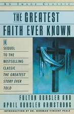 The Greatest Faith Ever Known:  The Story of the Men Who First Spread the Religion of Jesus and of the Momentous