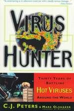 Virus Hunter:  Thirty Years of Battling Hot Viruses Around the World