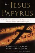 The Jesus Papyrus:  The Most Sensational Evidence on the Origins of the Gospels Since the Discovery of the Dead Sea Scrolls