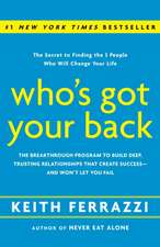 Who's Got Your Back:  The Breakthrough Program to Build Deep, Trusting Relationships That Create Success -- And Won't Let You Fail