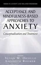 Acceptance- and Mindfulness-Based Approaches to Anxiety: Conceptualization and Treatment