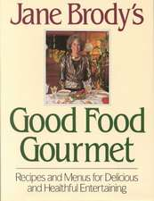 Jane Brody`s Good Food Gourmet – Recipes and Menus for Delicious and Healthful Entertaining