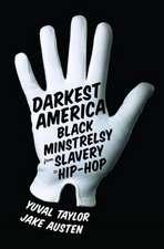 Darkest America – Black Minstrelsy from Slavery to  Hip Hop