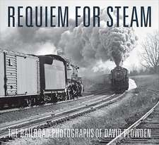 Requiem for Steam – The Railroad Photographs of David Plowden