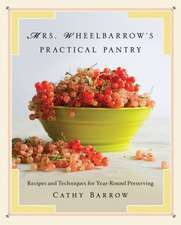 Mrs. Wheelbarrow`s Practical Pantry – Recipes and Techniques for Year–Round Preserving