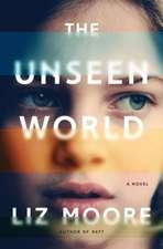 The Unseen World – A Novel