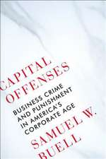 Capital Offenses – Business Crime and Punishment in America`s Corporate Age